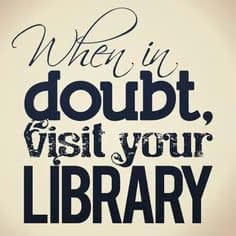 When in doubt visit your library